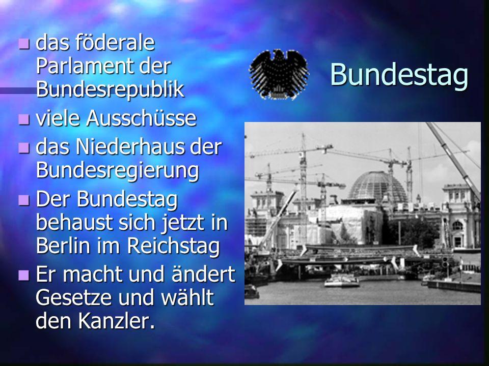 Bundestag das föderale Parlament der Bundesrepublik das föderale Parlament der Bundesrepublik viele Ausschüsse viele Ausschüsse das Niederhaus der Bun