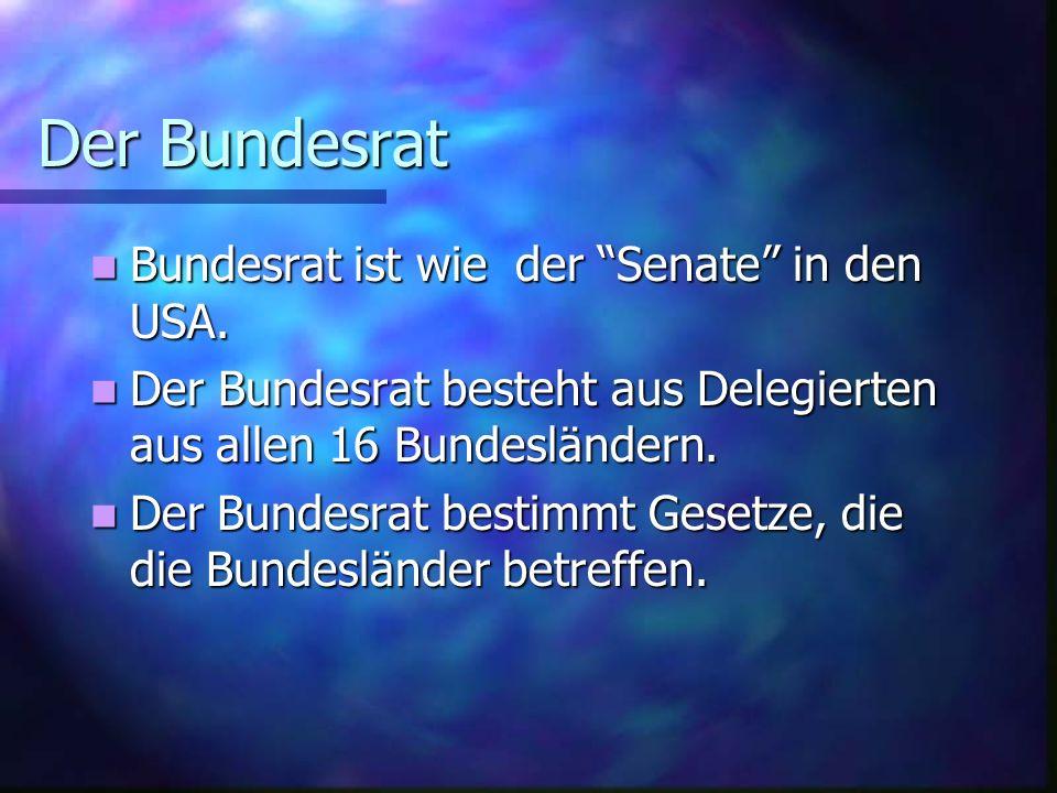 Der Bundesrat Bundesrat ist wie der Senate in den USA. Bundesrat ist wie der Senate in den USA. Der Bundesrat besteht aus Delegierten aus allen 16 Bun