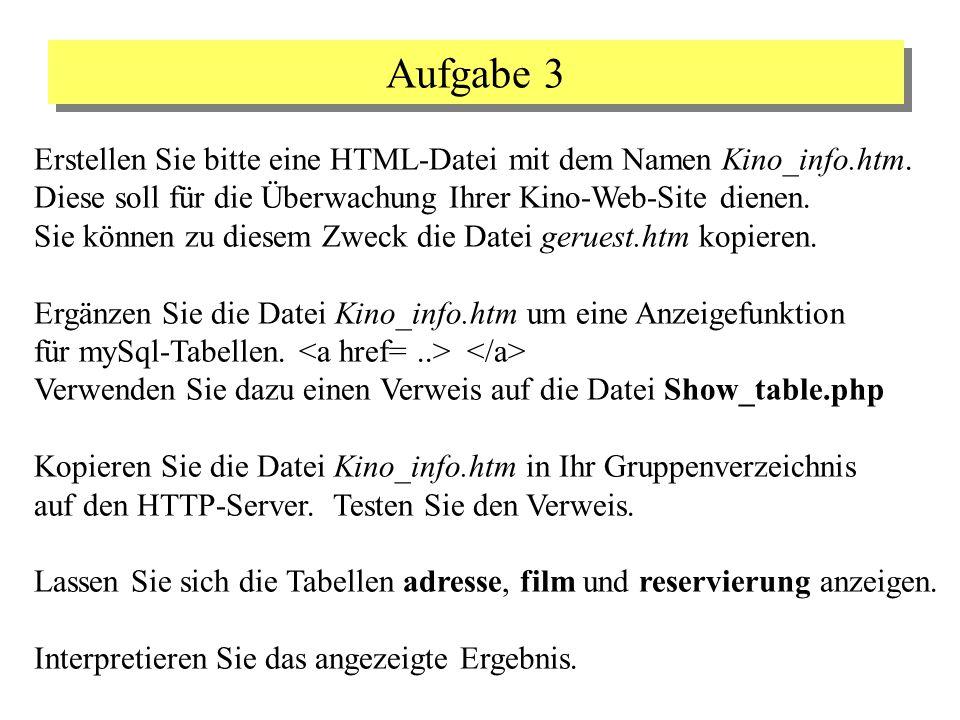 Aufgabe 3 Erstellen Sie bitte eine HTML-Datei mit dem Namen Kino_info.htm. Diese soll für die Überwachung Ihrer Kino-Web-Site dienen. Sie können zu di