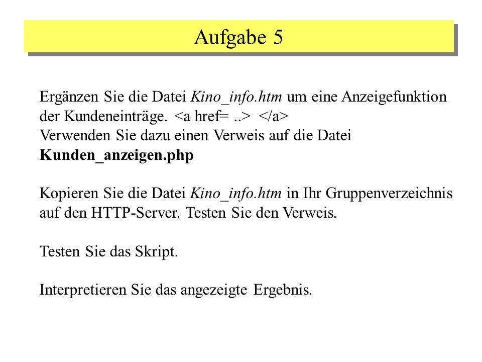 Aufgabe 5 Ergänzen Sie die Datei Kino_info.htm um eine Anzeigefunktion der Kundeneinträge. Verwenden Sie dazu einen Verweis auf die Datei Kunden_anzei