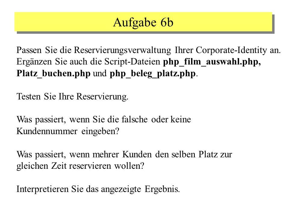 Aufgabe 6b Passen Sie die Reservierungsverwaltung Ihrer Corporate-Identity an. Ergänzen Sie auch die Script-Dateien php_film_auswahl.php, Platz_buchen