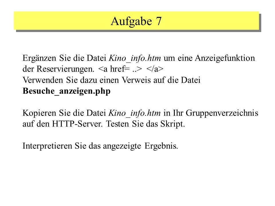 Aufgabe 7 Ergänzen Sie die Datei Kino_info.htm um eine Anzeigefunktion der Reservierungen. Verwenden Sie dazu einen Verweis auf die Datei Besuche_anze