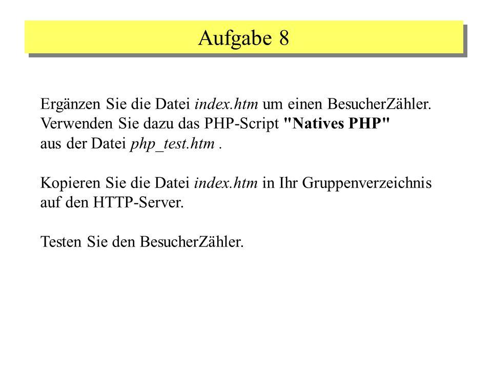 Aufgabe 8 Ergänzen Sie die Datei index.htm um einen BesucherZähler. Verwenden Sie dazu das PHP-Script