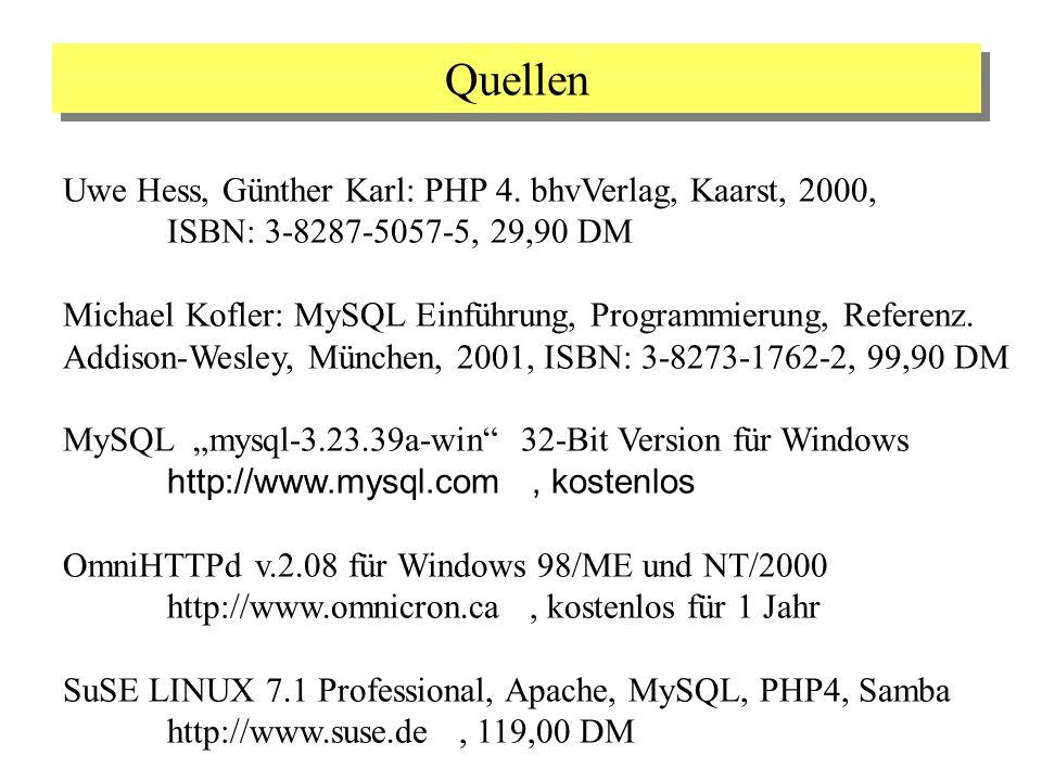 Quellen Uwe Hess, Günther Karl: PHP 4. bhvVerlag, Kaarst, 2000, ISBN: 3-8287-5057-5, 29,90 DM Michael Kofler: MySQL Einführung, Programmierung, Refere