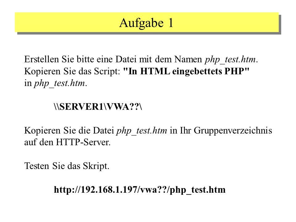Aufgabe 1 Erstellen Sie bitte eine Datei mit dem Namen php_test.htm.