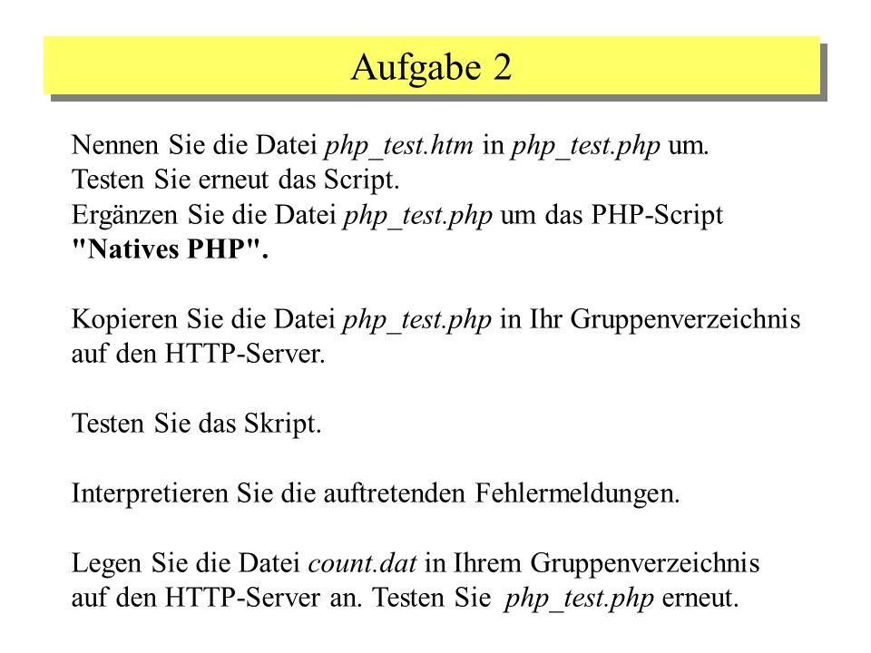 Aufgabe 2 Nennen Sie die Datei php_test.htm in php_test.php um. Testen Sie erneut das Script. Ergänzen Sie die Datei php_test.php um das PHP-Script