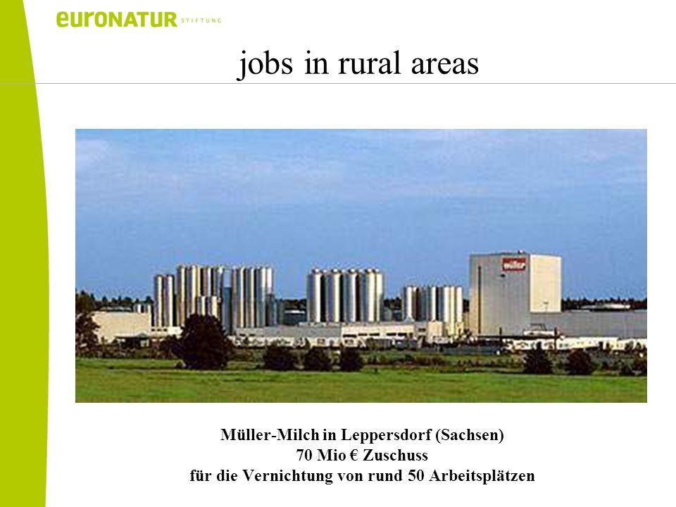 jobs in rural areas Müller-Milch in Leppersdorf (Sachsen) 70 Mio Zuschuss für die Vernichtung von rund 50 Arbeitsplätzen