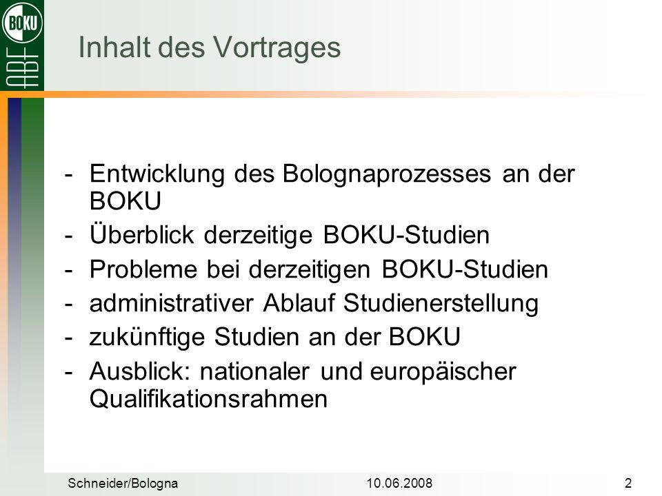 Schneider/Bologna10.06.20082 Entwicklung des Bolognaprozesses an der BOKU Überblick derzeitige BOKU-Studien Probleme bei derzeitigen BOKU-Studien 