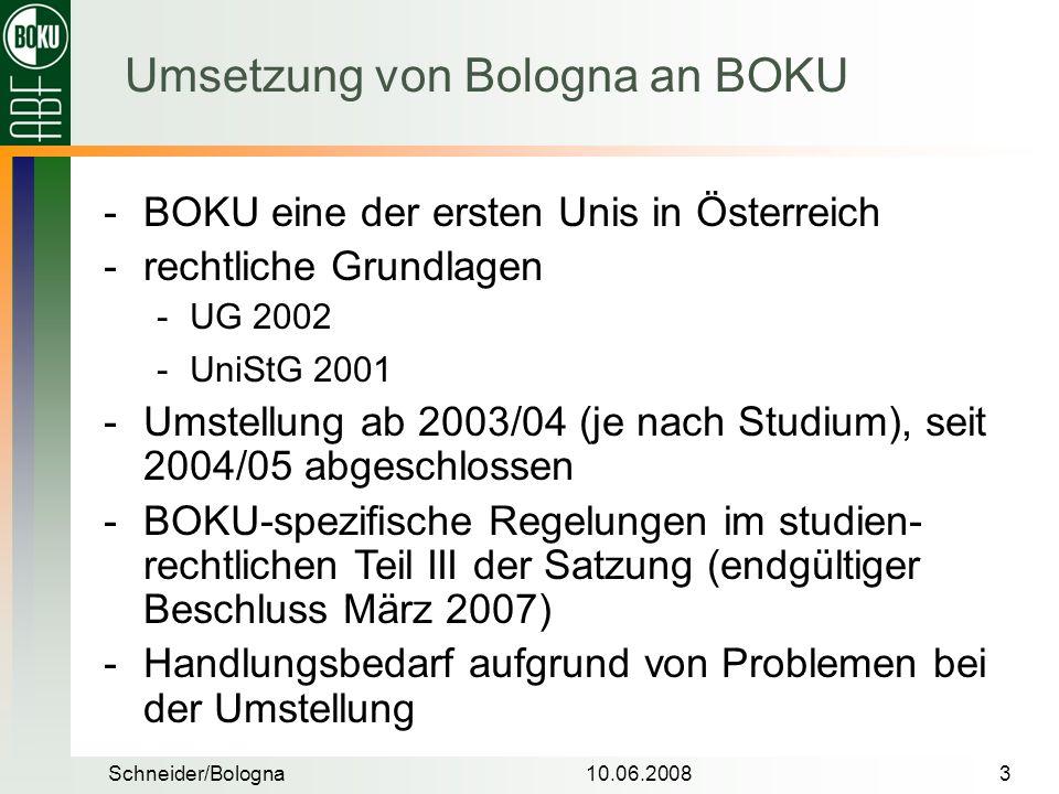 Schneider/Bologna10.06.20083 BOKU eine der ersten Unis in Österreich rechtliche Grundlagen UG 2002 UniStG 2001 Umstellung ab 2003/04 (je nach Stu