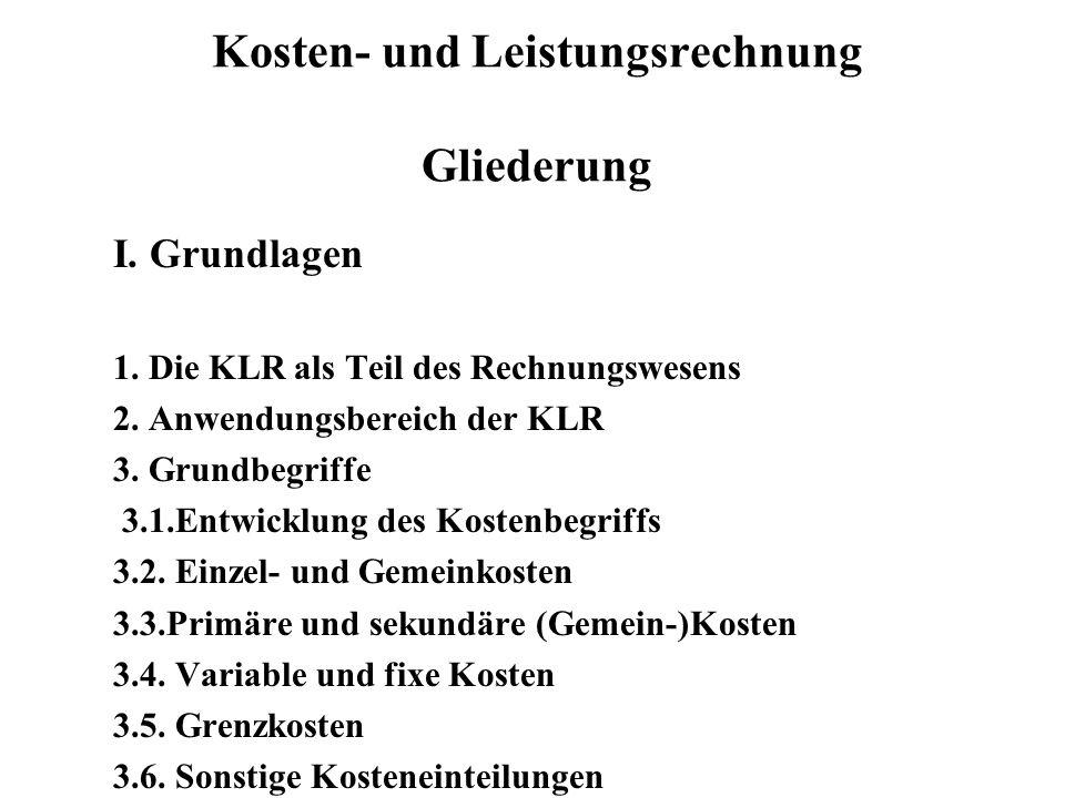 Kosten- und Leistungsrechnung Gliederung I. Grundlagen 1. Die KLR als Teil des Rechnungswesens 2. Anwendungsbereich der KLR 3. Grundbegriffe 3.1.Entwi