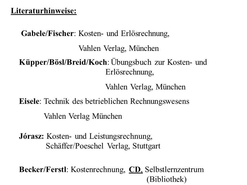Literaturhinweise: Gabele/Fischer: Kosten- und Erlösrechnung, Vahlen Verlag, München Küpper/Bösl/Breid/Koch: Übungsbuch zur Kosten- und Erlösrechnung,