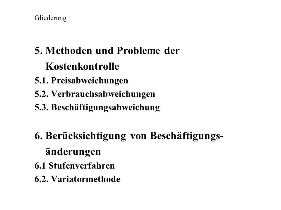 Gliederung 5. Methoden und Probleme der Kostenkontrolle 5.1. Preisabweichungen 5.2. Verbrauchsabweichungen 5.3. Beschäftigungsabweichung 6. Berücksich