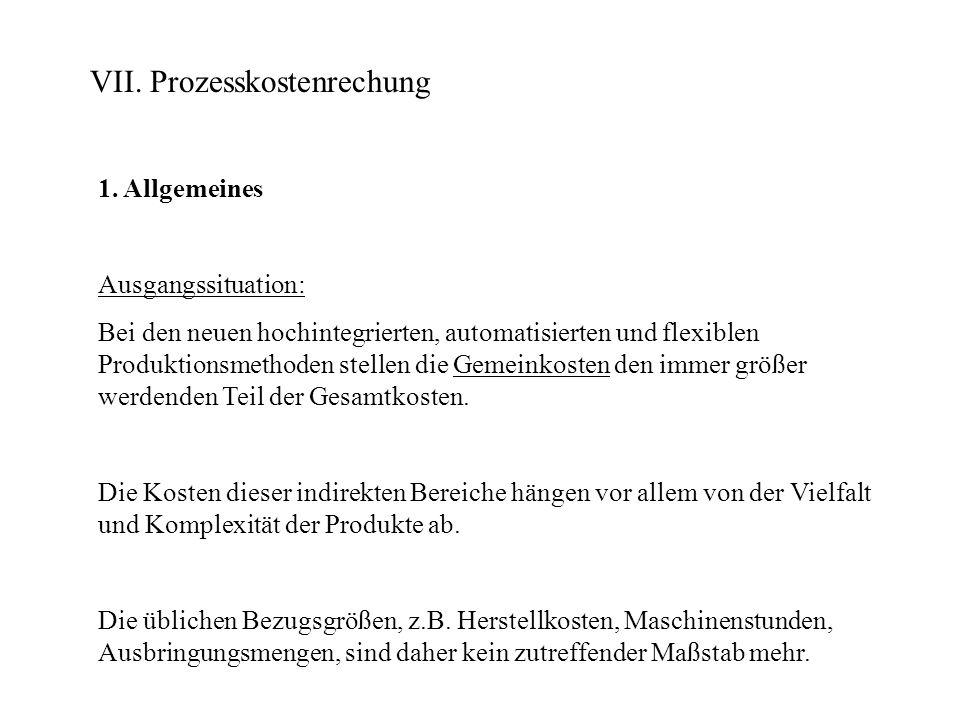 VII. Prozesskostenrechung 1. Allgemeines Ausgangssituation: Bei den neuen hochintegrierten, automatisierten und flexiblen Produktionsmethoden stellen
