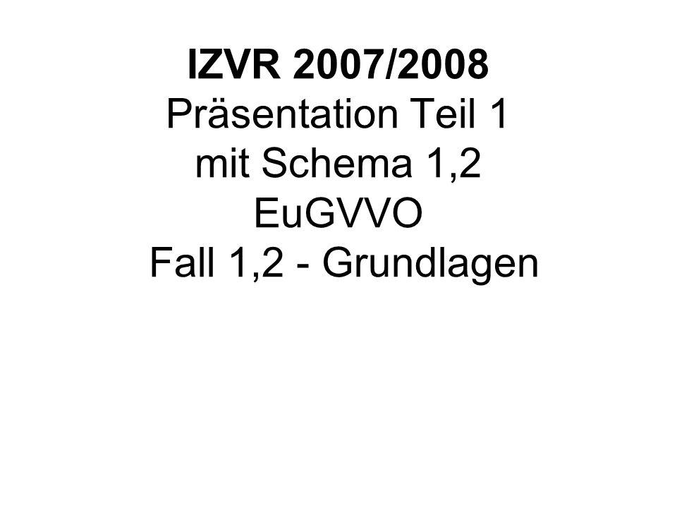 IZVR 2007/2008 Präsentation Teil 1 mit Schema 1,2 EuGVVO Fall 1,2 - Grundlagen