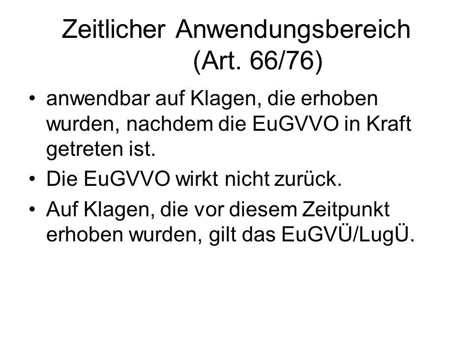 Zeitlicher Anwendungsbereich (Art. 66/76) anwendbar auf Klagen, die erhoben wurden, nachdem die EuGVVO in Kraft getreten ist. Die EuGVVO wirkt nicht z
