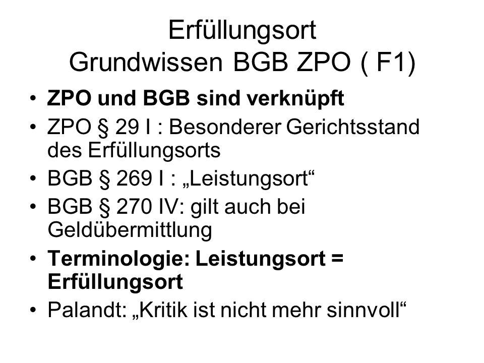 Erfüllungsort Grundwissen BGB ZPO ( F1) ZPO und BGB sind verknüpft ZPO § 29 I : Besonderer Gerichtsstand des Erfüllungsorts BGB § 269 I : Leistungsort