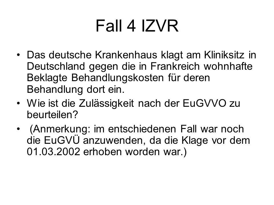 Fall 4 IZVR Das deutsche Krankenhaus klagt am Kliniksitz in Deutschland gegen die in Frankreich wohnhafte Beklagte Behandlungskosten für deren Behandl