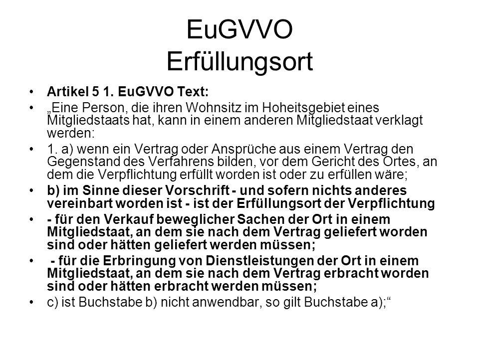 EuGVVO Erfüllungsort Artikel 5 1. EuGVVO Text: Eine Person, die ihren Wohnsitz im Hoheitsgebiet eines Mitgliedstaats hat, kann in einem anderen Mitgli