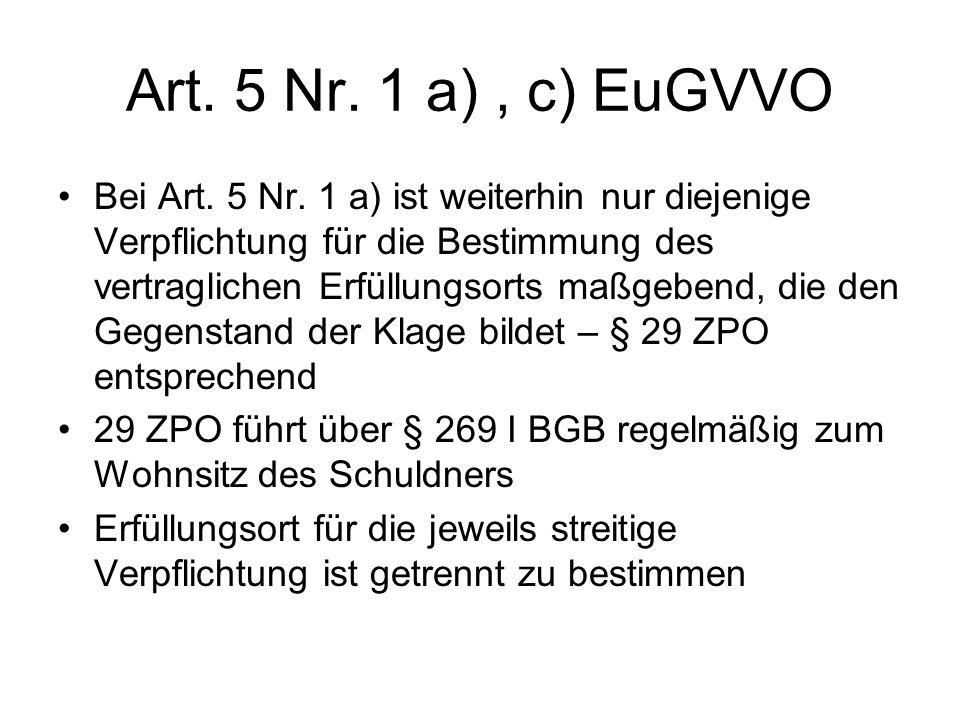 Art. 5 Nr. 1 a), c) EuGVVO Bei Art. 5 Nr. 1 a) ist weiterhin nur diejenige Verpflichtung für die Bestimmung des vertraglichen Erfüllungsorts maßgebend