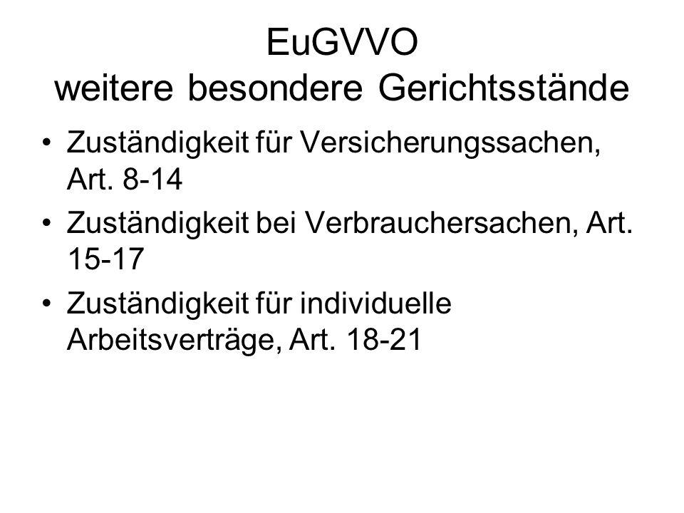 EuGVVO weitere besondere Gerichtsstände Zuständigkeit für Versicherungssachen, Art. 8-14 Zuständigkeit bei Verbrauchersachen, Art. 15-17 Zuständigkeit