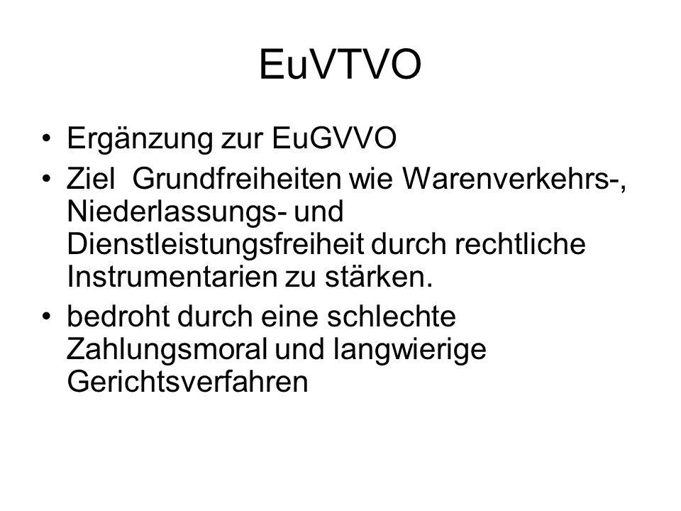 EuVTVO Ergänzung zur EuGVVO Ziel Grundfreiheiten wie Warenverkehrs-, Niederlassungs- und Dienstleistungsfreiheit durch rechtliche Instrumentarien zu s