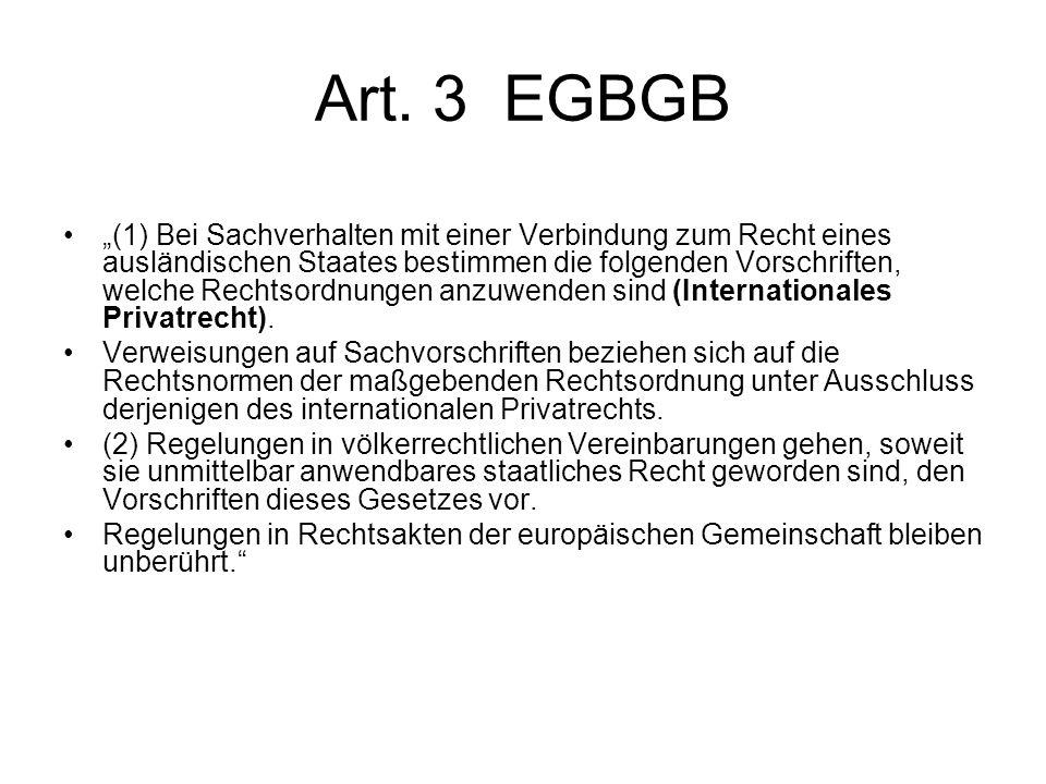 Art. 3 EGBGB (1) Bei Sachverhalten mit einer Verbindung zum Recht eines ausländischen Staates bestimmen die folgenden Vorschriften, welche Rechtsordnu