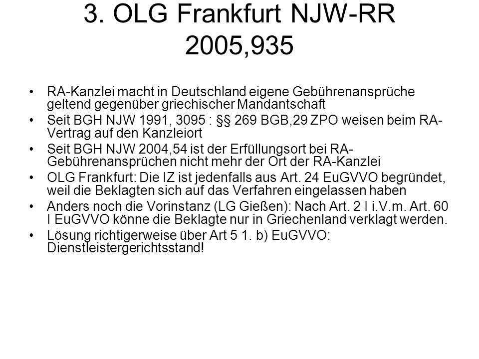 3. OLG Frankfurt NJW-RR 2005,935 RA-Kanzlei macht in Deutschland eigene Gebührenansprüche geltend gegenüber griechischer Mandantschaft Seit BGH NJW 19