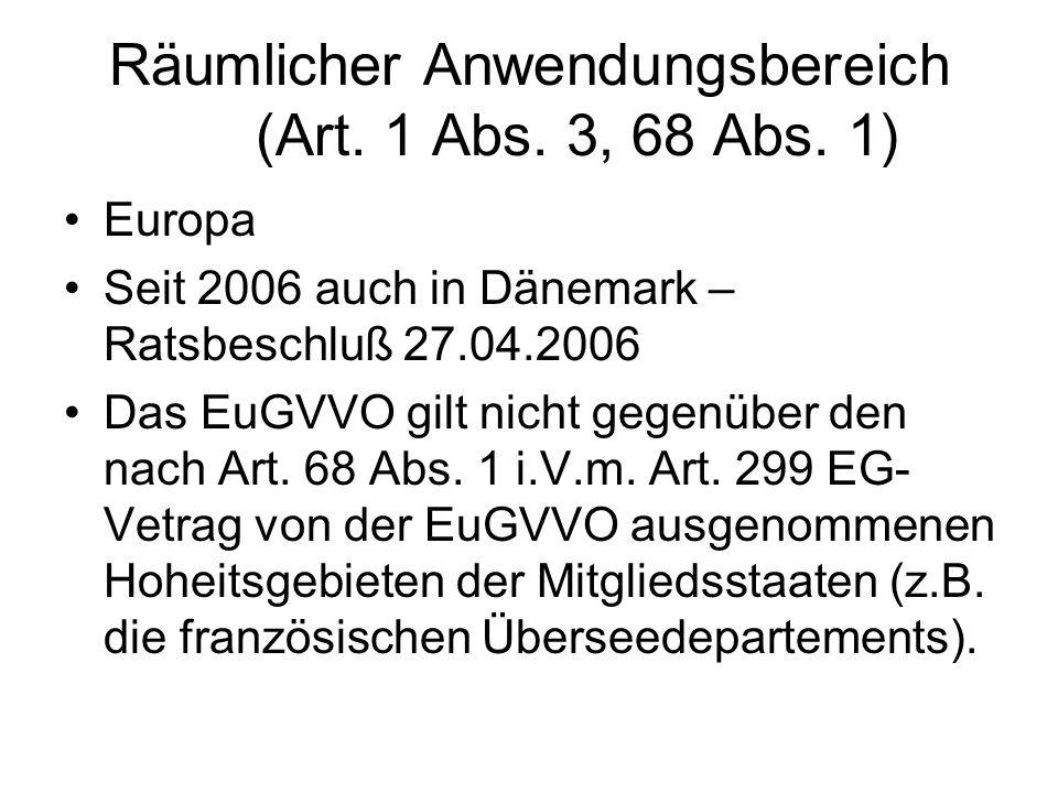 Räumlicher Anwendungsbereich (Art. 1 Abs. 3, 68 Abs. 1) Europa Seit 2006 auch in Dänemark – Ratsbeschluß 27.04.2006 Das EuGVVO gilt nicht gegenüber de