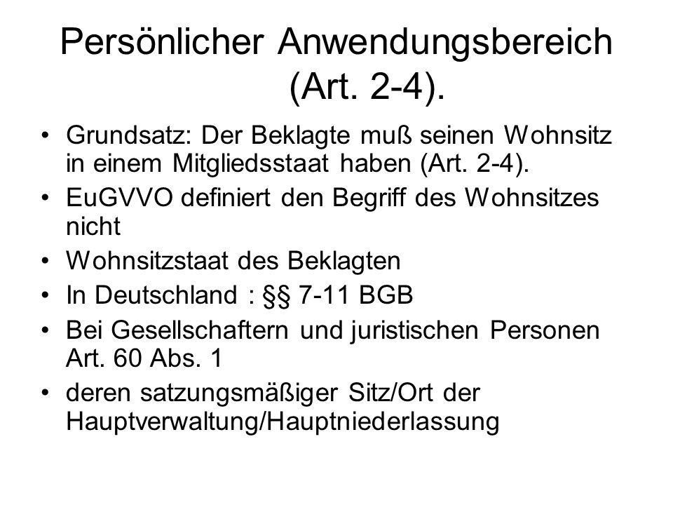 Persönlicher Anwendungsbereich (Art. 2-4). Grundsatz: Der Beklagte muß seinen Wohnsitz in einem Mitgliedsstaat haben (Art. 2-4). EuGVVO definiert den