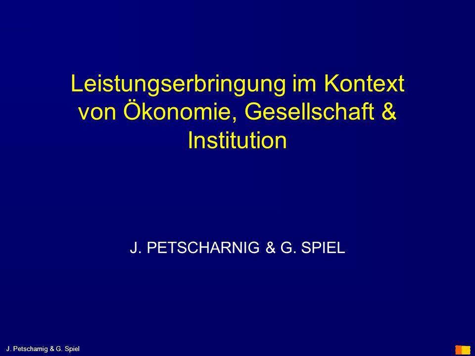 J. Petscharnig & G. Spiel Leistungserbringung im Kontext von Ökonomie, Gesellschaft & Institution J. PETSCHARNIG & G. SPIEL