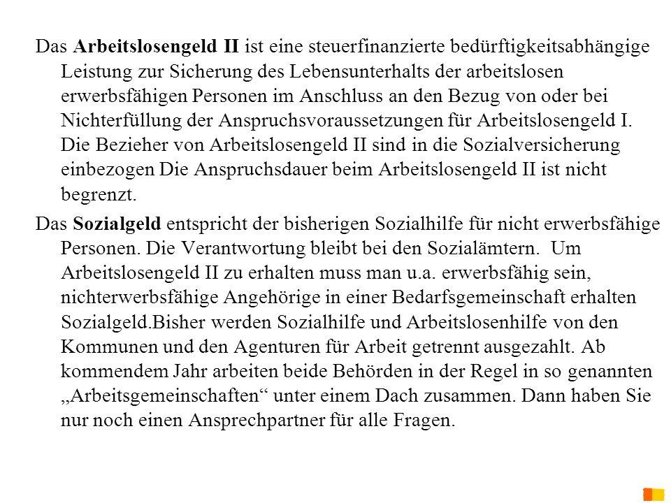 J. Petscharnig & G. Spiel Das Arbeitslosengeld II ist eine steuerfinanzierte bedürftigkeitsabhängige Leistung zur Sicherung des Lebensunterhalts der a