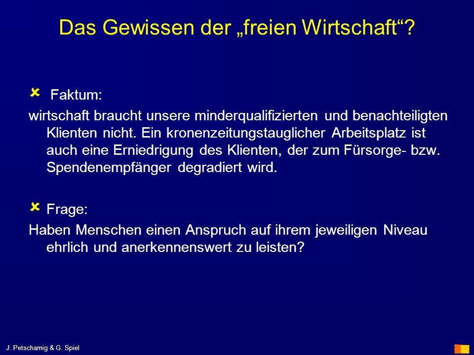 J. Petscharnig & G. Spiel Das Gewissen der freien Wirtschaft? Faktum: wirtschaft braucht unsere minderqualifizierten und benachteiligten Klienten nich