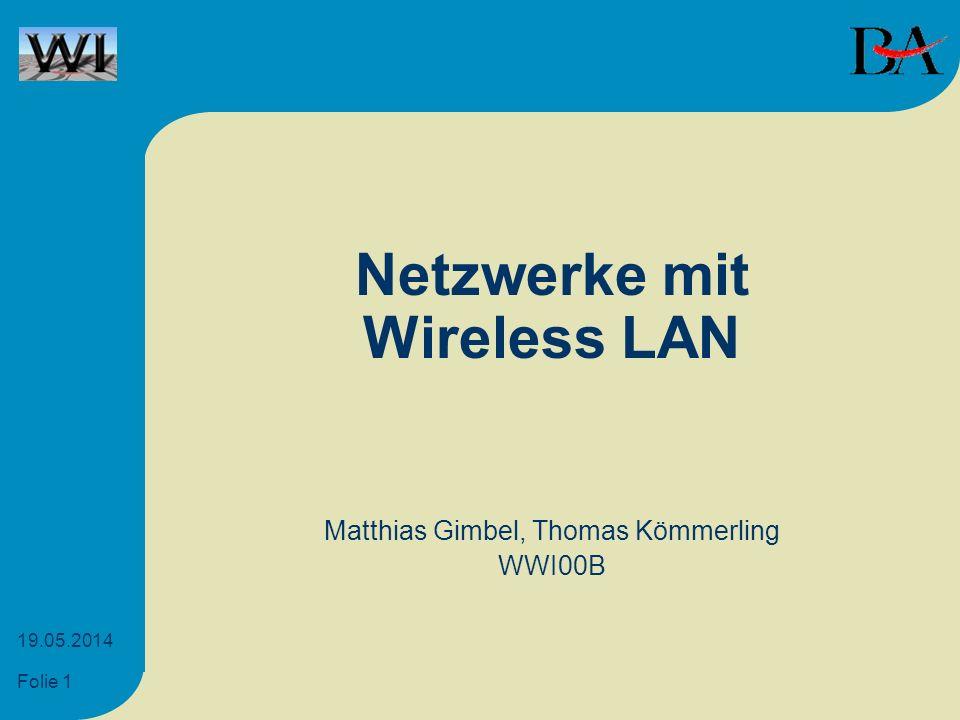 Folie 1 19.05.2014 Netzwerke mit Wireless LAN Matthias Gimbel, Thomas Kömmerling WWI00B