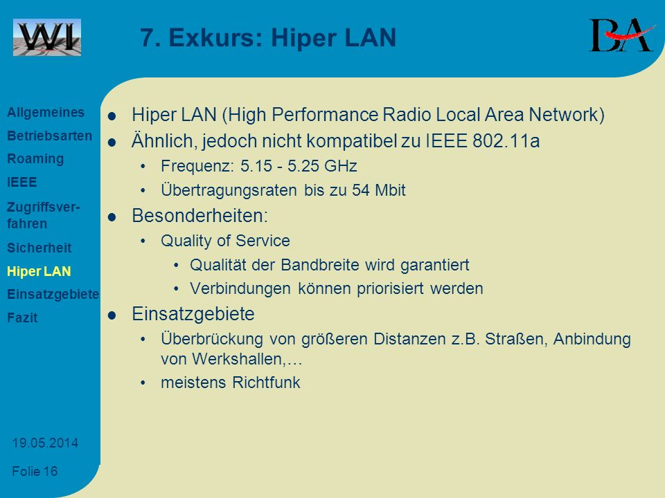 Folie 16 19.05.2014 7. Exkurs: Hiper LAN Hiper LAN (High Performance Radio Local Area Network) Ähnlich, jedoch nicht kompatibel zu IEEE 802.11a Freque