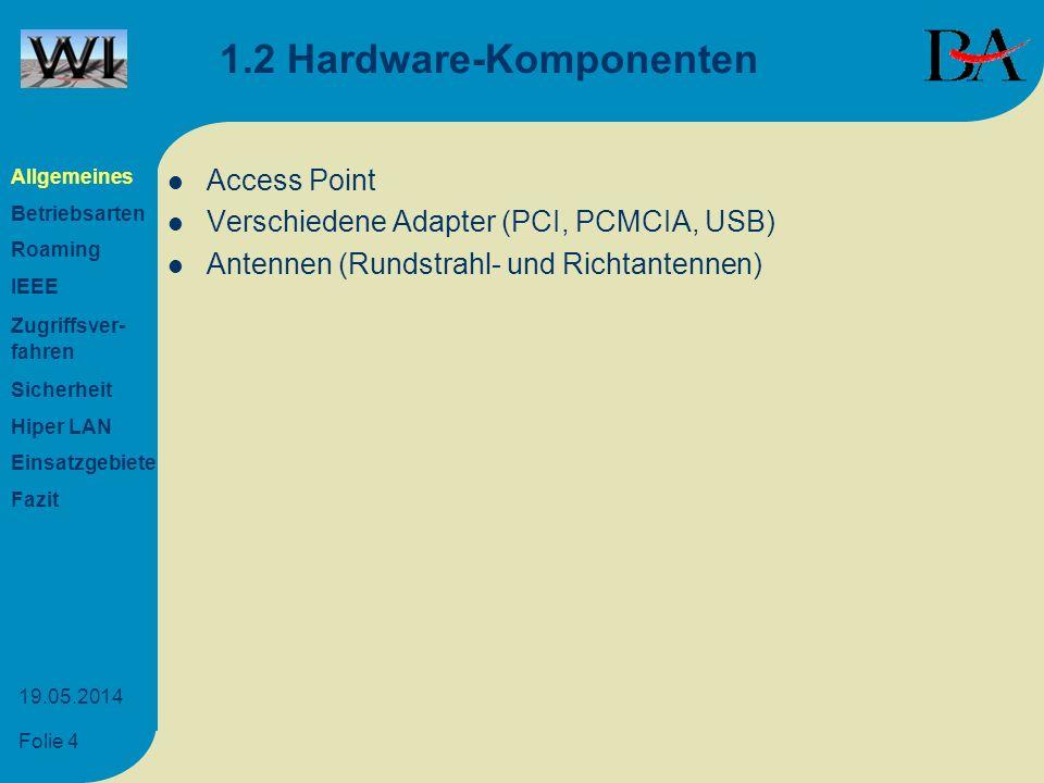 Folie 4 19.05.2014 1.2 Hardware-Komponenten Access Point Verschiedene Adapter (PCI, PCMCIA, USB) Antennen (Rundstrahl- und Richtantennen) Allgemeines