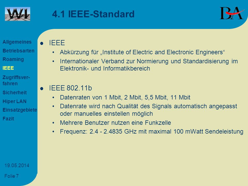 Folie 7 19.05.2014 4.1 IEEE-Standard IEEE Abkürzung für Institute of Electric and Electronic Engineers Internationaler Verband zur Normierung und Stan