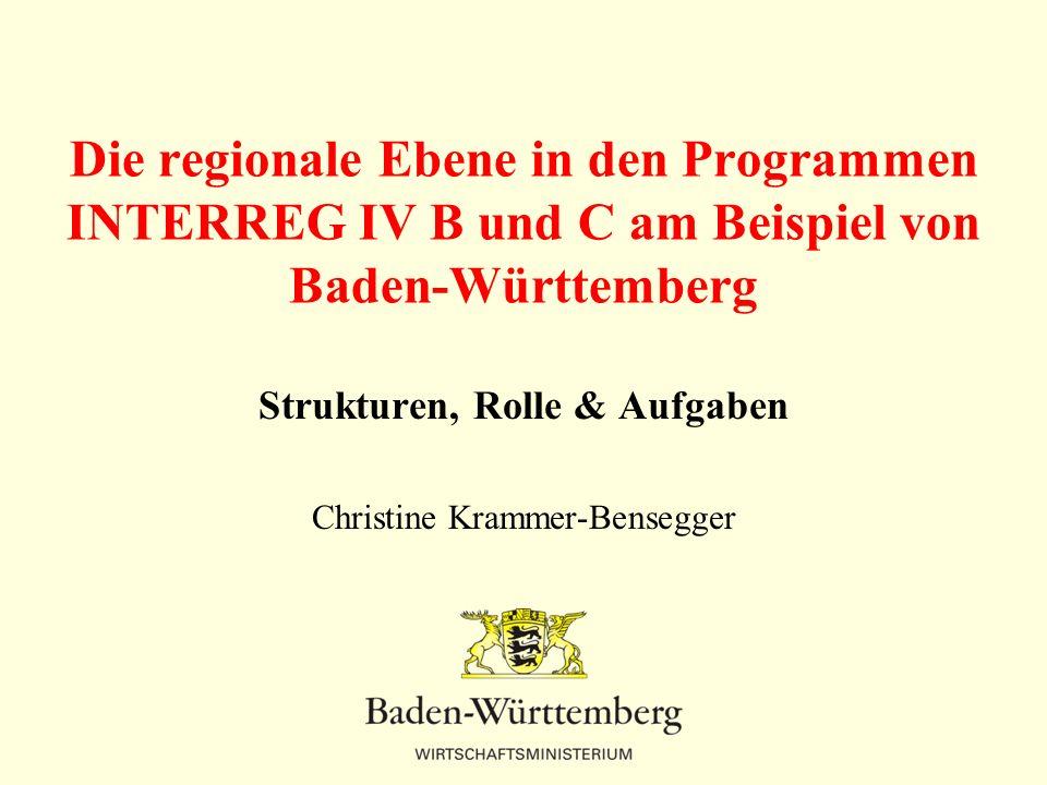 Die regionale Ebene in den Programmen INTERREG IV B und C am Beispiel von Baden-Württemberg Strukturen, Rolle & Aufgaben Christine Krammer-Bensegger
