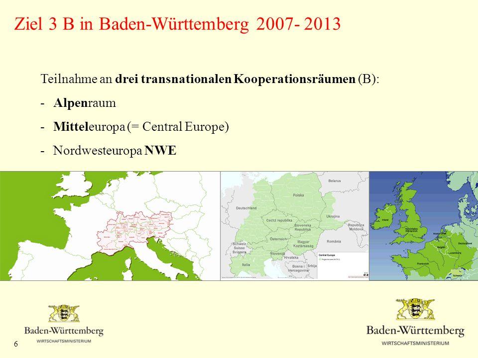 6 Ziel 3 B in Baden-Württemberg 2007- 2013 Teilnahme an drei transnationalen Kooperationsräumen (B): - Alpenraum - Mitteleuropa (= Central Europe) - N