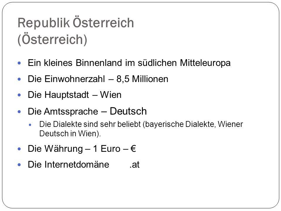 Republik Österreich (Österreich) Ein kleines Binnenland im südlichen Mitteleuropa Die Einwohnerzahl – 8,5 Millionen Die Hauptstadt – Wien Die Amtsspra