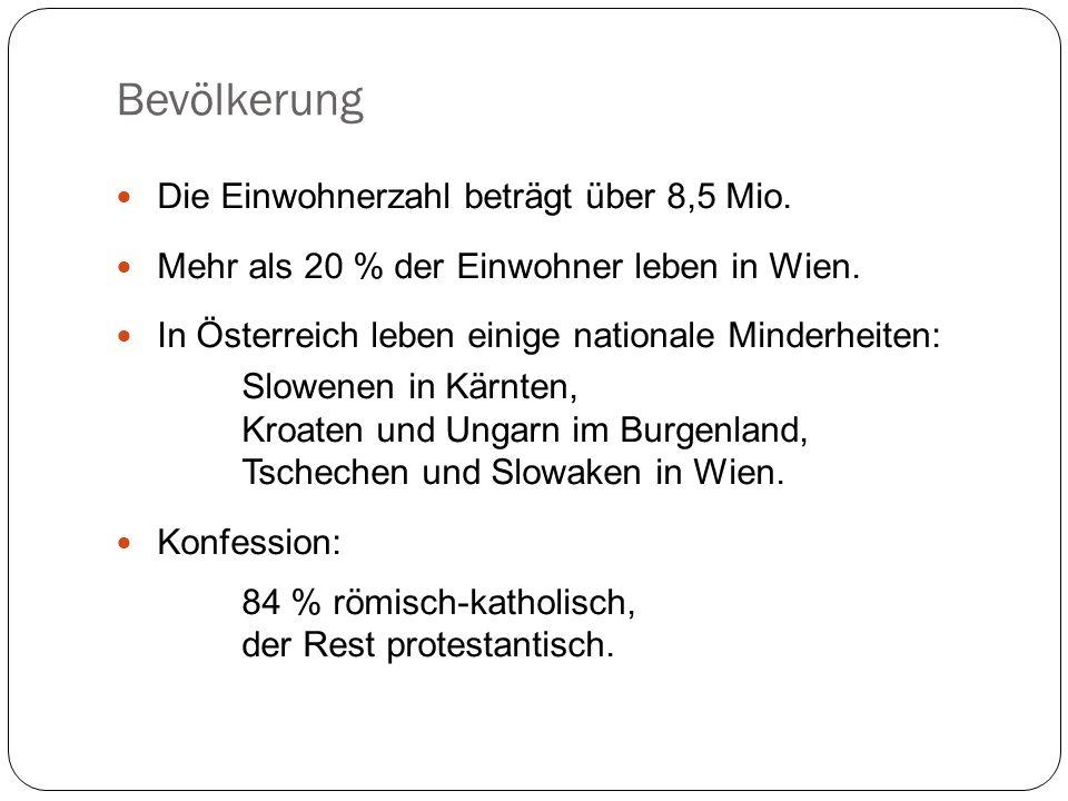 Bevölkerung Die Einwohnerzahl beträgt über 8,5 Mio. Mehr als 20 % der Einwohner leben in Wien. In Österreich leben einige nationale Minderheiten: Slow