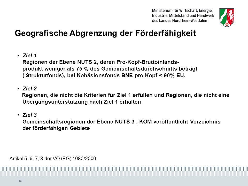 18 Ziel 1 Regionen der Ebene NUTS 2, deren Pro-Kopf-Bruttoinlands- produkt weniger als 75 % des Gemeinschaftsdurchschnitts beträgt ( Strukturfonds), bei Kohäsionsfonds BNE pro Kopf < 90% EU.
