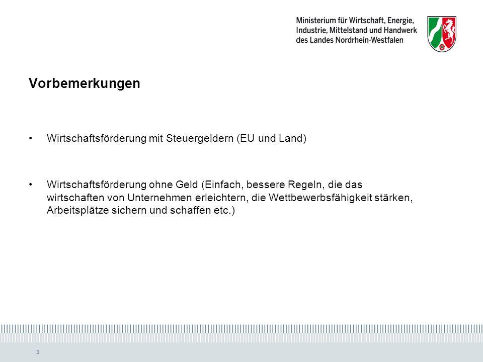 3 Vorbemerkungen Wirtschaftsförderung mit Steuergeldern (EU und Land) Wirtschaftsförderung ohne Geld (Einfach, bessere Regeln, die das wirtschaften von Unternehmen erleichtern, die Wettbewerbsfähigkeit stärken, Arbeitsplätze sichern und schaffen etc.)