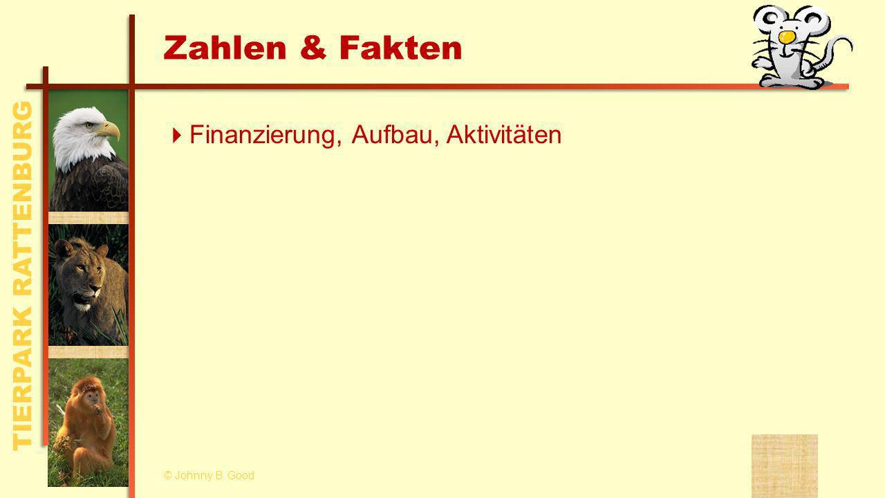 TIERPARK RATTENBURG Zahlen & Fakten Finanzierung, Aufbau, Aktivitäten © Johnny B. Good