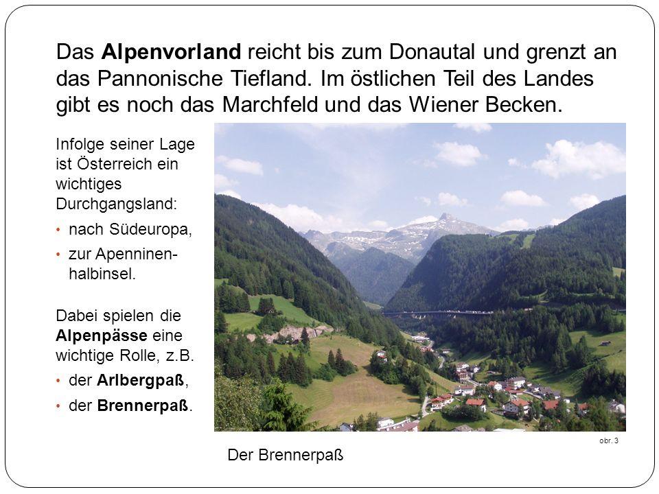 Infolge seiner Lage ist Österreich ein wichtiges Durchgangsland: nach Südeuropa, zur Apenninen- halbinsel. Dabei spielen die Alpenpässe eine wichtige