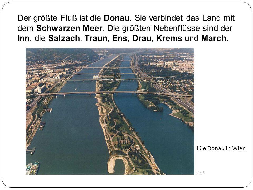 Der größte Fluß ist die Donau. Sie verbindet das Land mit dem Schwarzen Meer. Die größten Nebenflüsse sind der Inn, die Salzach, Traun, Ens, Drau, Kre