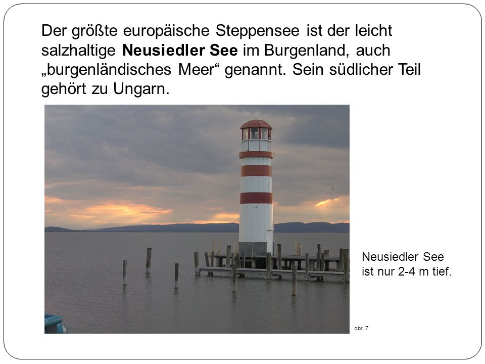 Der größte europäische Steppensee ist der leicht salzhaltige Neusiedler See im Burgenland, auch burgenländisches Meer genannt. Sein südlicher Teil geh