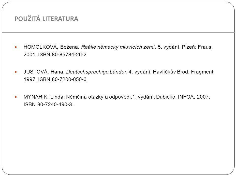HOMOLKOVÁ, Božena. Reálie německy mluvících zemí. 5. vydání. Plzeň: Fraus, 2001. ISBN 80-85784-26-2 JUSTOVÁ, Hana. Deutschsprachige Länder. 4. vydání.