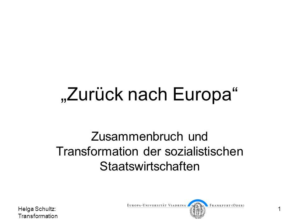 Helga Schultz: Transformation 1 Zurück nach Europa Zusammenbruch und Transformation der sozialistischen Staatswirtschaften