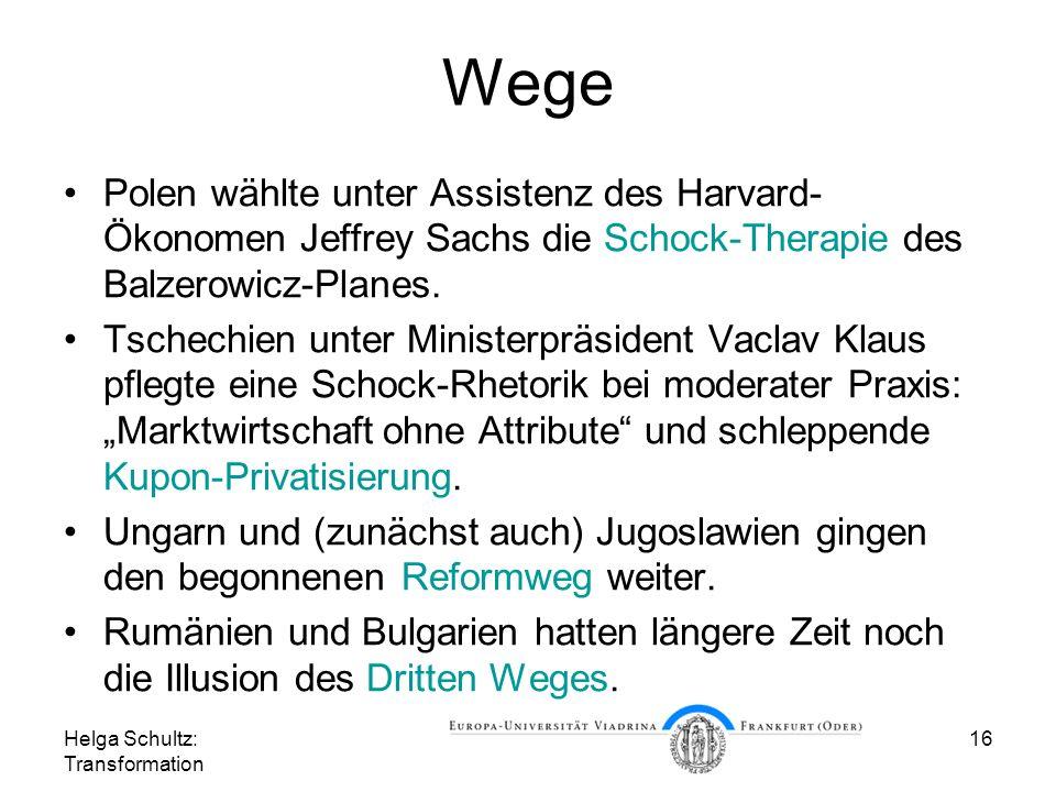 Helga Schultz: Transformation 16 Wege Polen wählte unter Assistenz des Harvard- Ökonomen Jeffrey Sachs die Schock-Therapie des Balzerowicz-Planes.