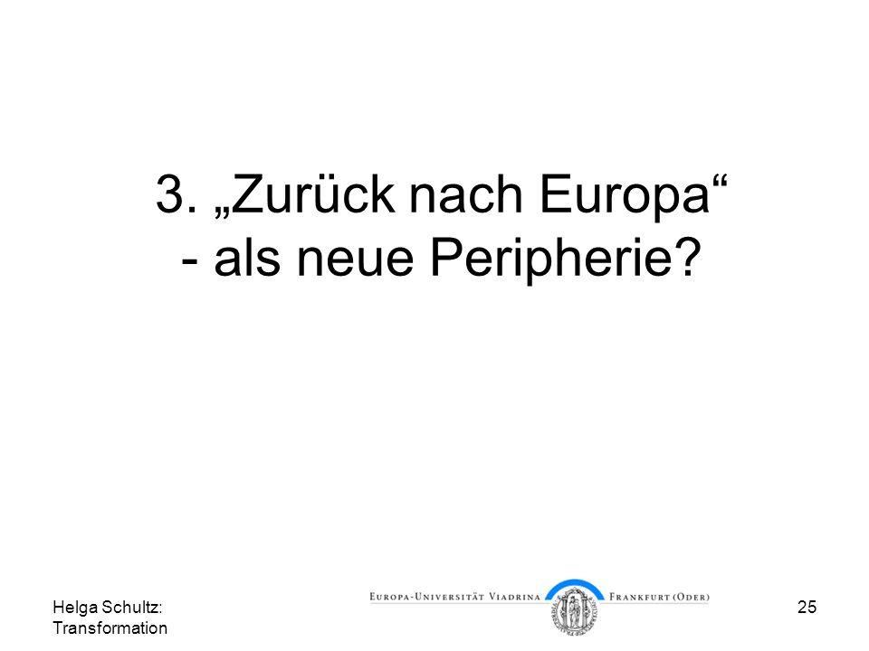 Helga Schultz: Transformation 25 3. Zurück nach Europa - als neue Peripherie?